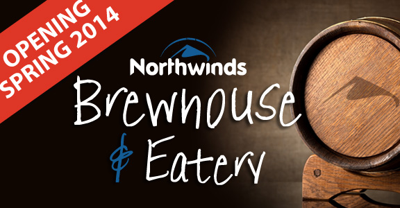 NORTHWINDS BREWHOUSE & EATERY OPENING SOON